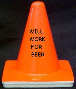 "Novelty 4"" Blaze Cone #032  Will Work for Beer"