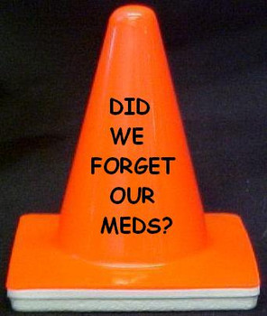 "Novelty 4"" Blaze Cone #037 DID WE FORGET OUR MEDS?"