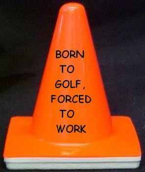 "Novelty 4"" Blaze Cone #125  Born to Golf, Forced to Work"