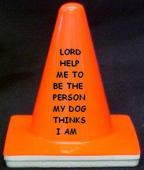 "Novelty 4"" Blaze Cone #102 Lord Help me be the Person my Dog thinks I am"