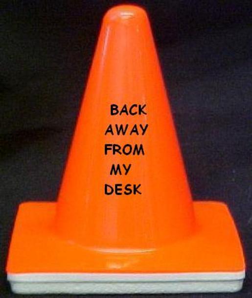 "Novelty 4"" Blaze Cone #003  Back Away from my Desk"