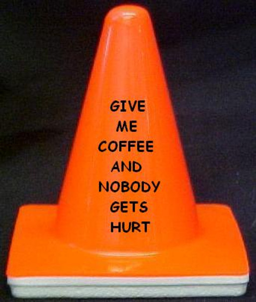"""Novelty 4"""" Blaze Cone #004  Give me Coffee and nobody get Hurt"""