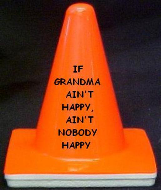 """Novelty 4"""" Blaze Cone #020 If Grandma Ain't Happy Ain't Nobody Happy"""