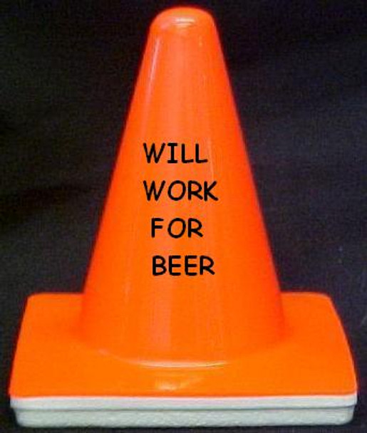 """Novelty 4"""" Blaze Cone #032  Will Work for Beer"""