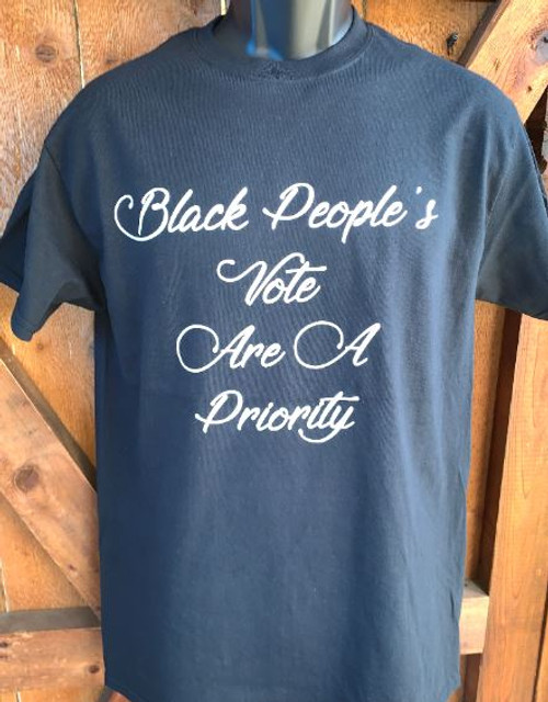 Black People's Vote Are A Priority  100% Cotton