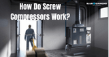 How Does a Screw Air Compressor Work?