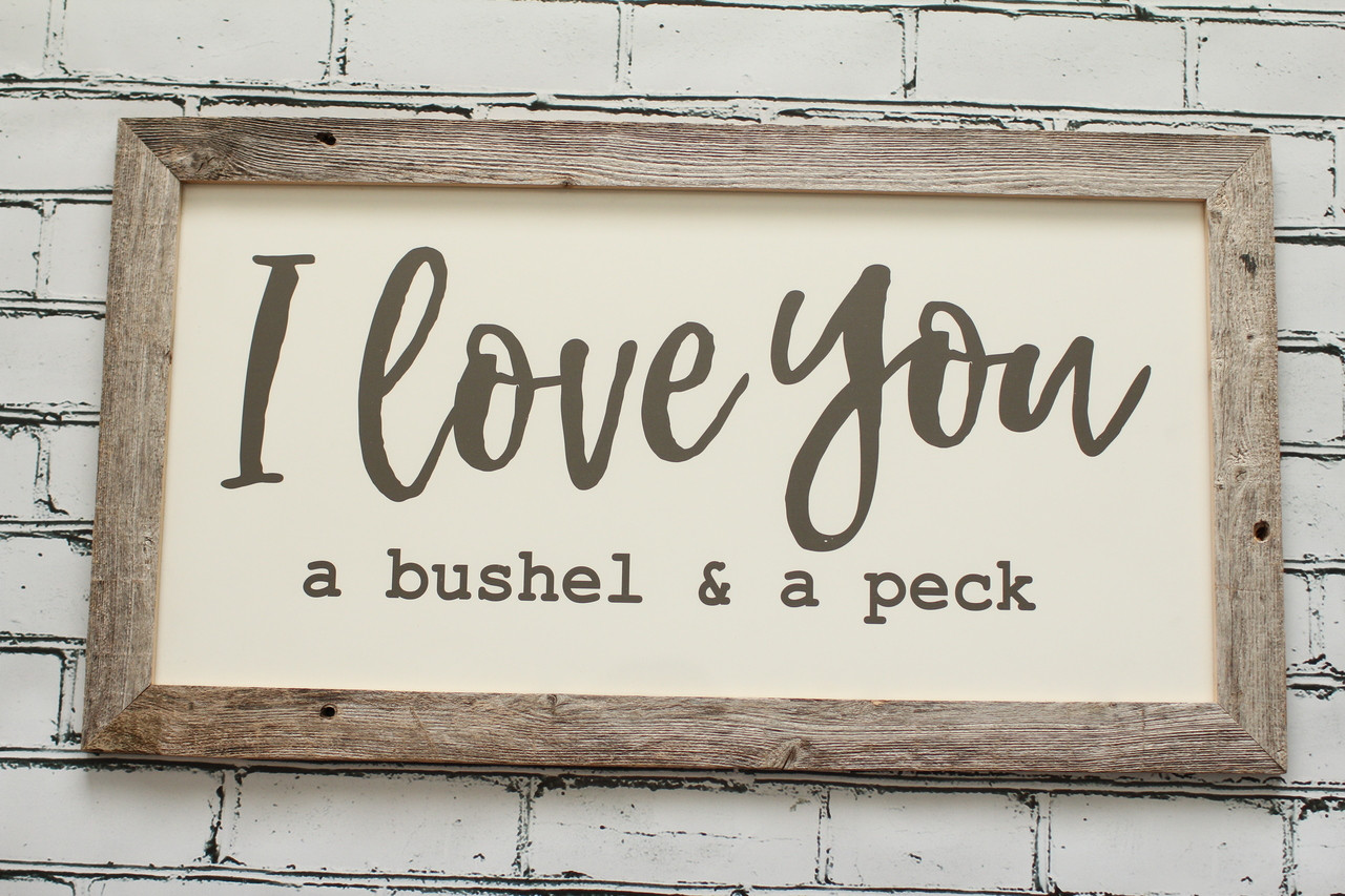 Love You A Bushel and Peck Box Sign