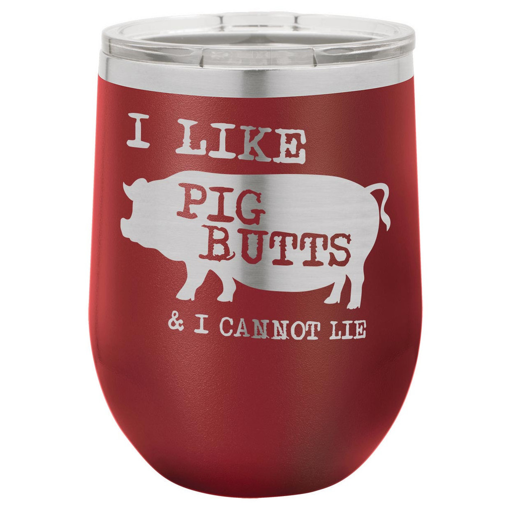 I Like Pig Butts 12 Oz Stemless Wine Glass with Lid