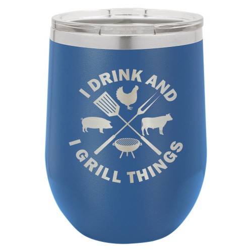 I DRINK AND I GRILL THINGS 12 oz Stemless Wine Glass With Lid