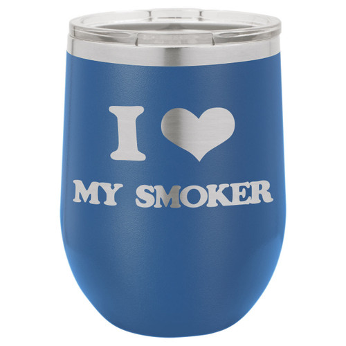 I Love My Smoker 12 Oz Stemless Wine Glass with Lid