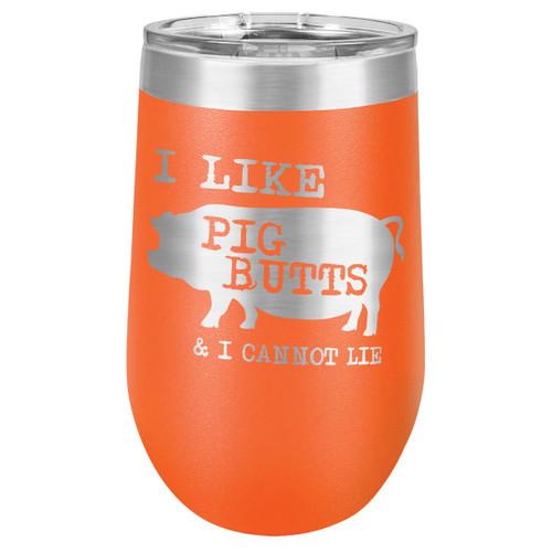 I LIKE PIG BUTTS 16 oz Stemless Wine Glass with Lid