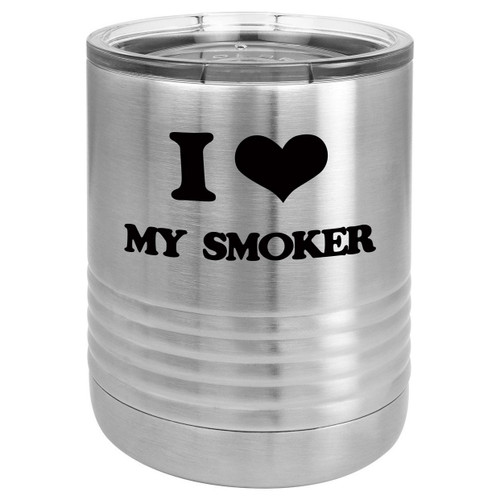 I LOVE MY SMOKER 10 oz Lowball Tumbler with Lid