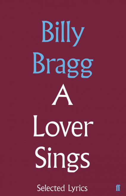 A Lover Sings – The Selected Lyrics of Billy Bragg