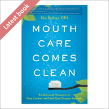Mouth Care Comes Clean - Ellie Phillips DDS - Latest book