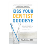 Kiss Your Dentist Goodbye - Ellie Phillips DDS