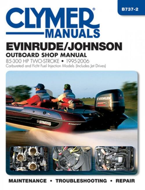 Clymer 1995-2006  Evinrude/Johnson 85-300HP Outboard Jet Drives Carbureted and Ficht Fuel Injection models Repair Manual