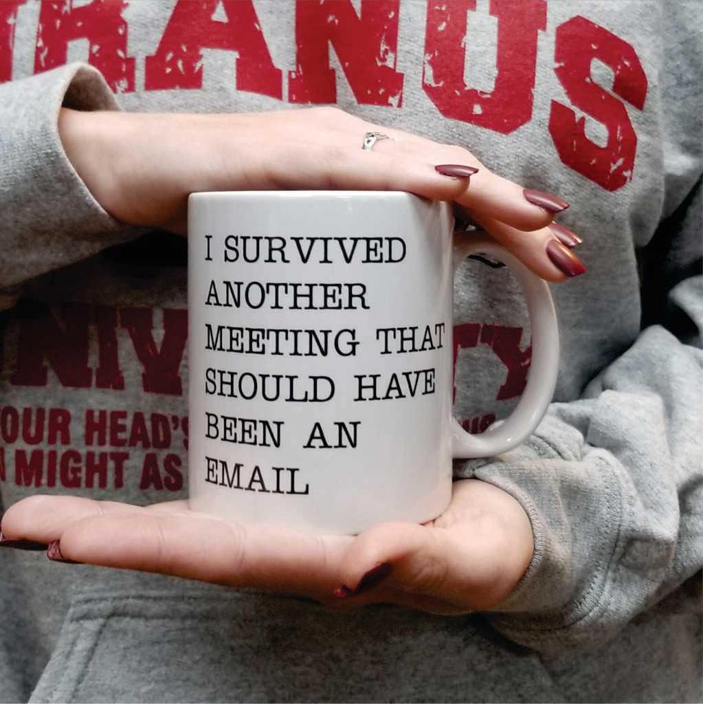 funny-mug-i-survived-another-meeting-email-uranu-6-coffee-mug.jpg
