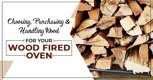 Choosing, Purchasing and Handling Wood for your Wood Fired Oven