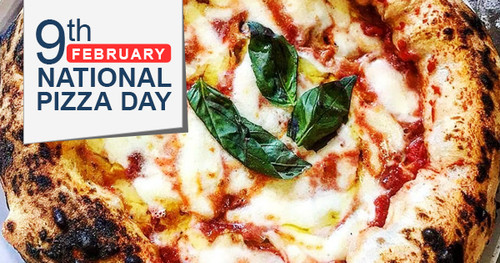 February 9th is NATIONAL PIZZA DAY