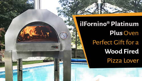 The Perfect Gift for a Wood Fired Pizza Lover- The ilFornino® Platinum Plus Oven