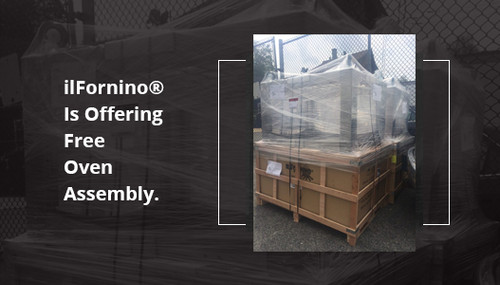 ilFornino® is offering free oven assembly.