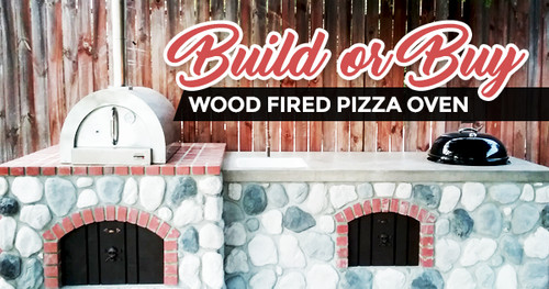 Build or Buy Wood Fired Pizza Oven