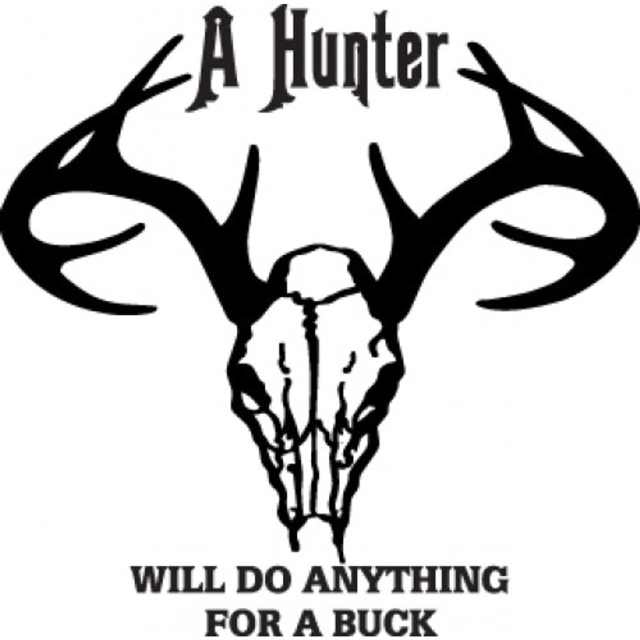 A hunter will do anything for a buck 2 decal sticker