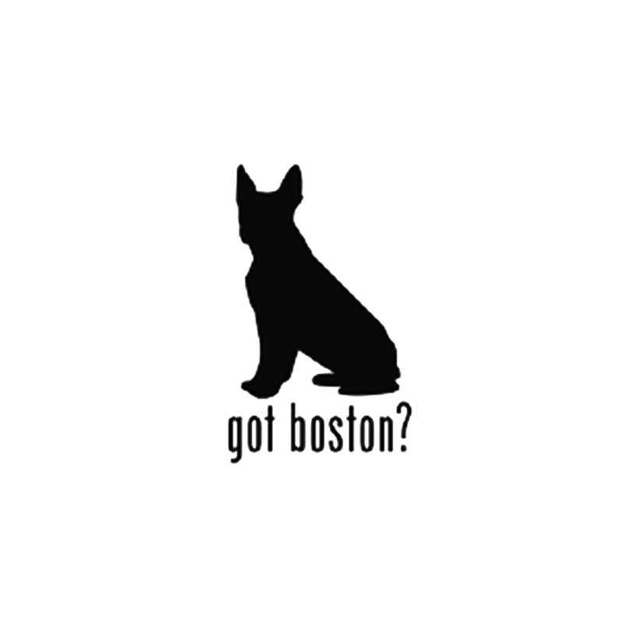 Decal Sticker Got Boston Terrier Dog ebn1259 Multiple Color /& Sizes