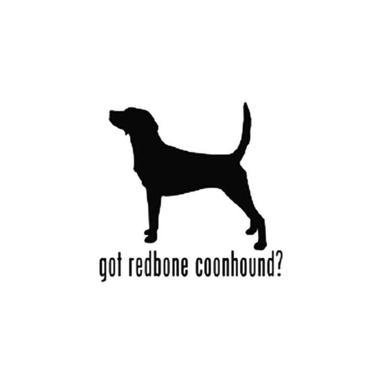 Got Redbone Coonhound Dog Vinyl Sticker