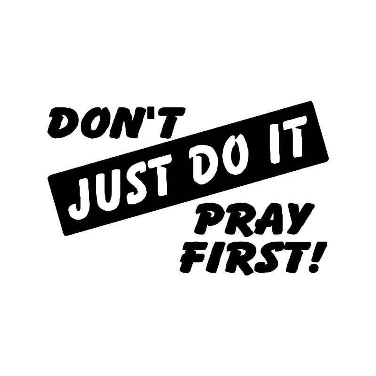 just do it pray vinyl sticker What Did You Say