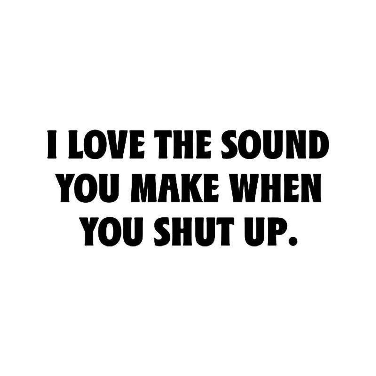 Shut Up Quote Vinyl Sticker