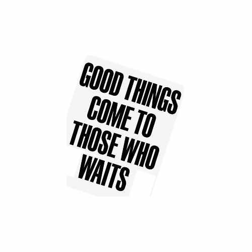 Good Things Come To Those Who Waits  Vinyl Decal Sticker  Size option will determine the size from the longest side Industry standard high performance calendared vinyl film Cut from Oracle 651 2.5 mil Outdoor durability is 7 years Glossy surface finish