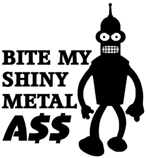 Bender Bite My Metal Ass Vinyl Decal