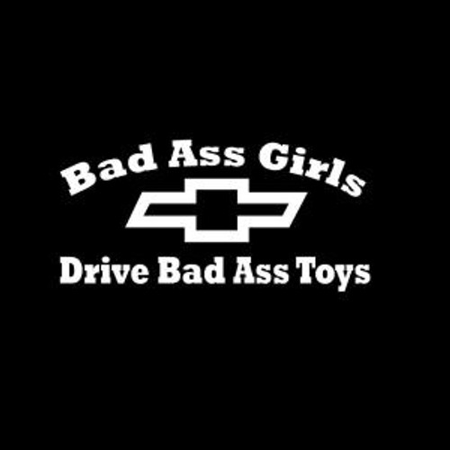 Bad Ass Girls Drive Chevy  Decal High glossy, premium 3 mill vinyl, with a life span of 5 - 7 years!