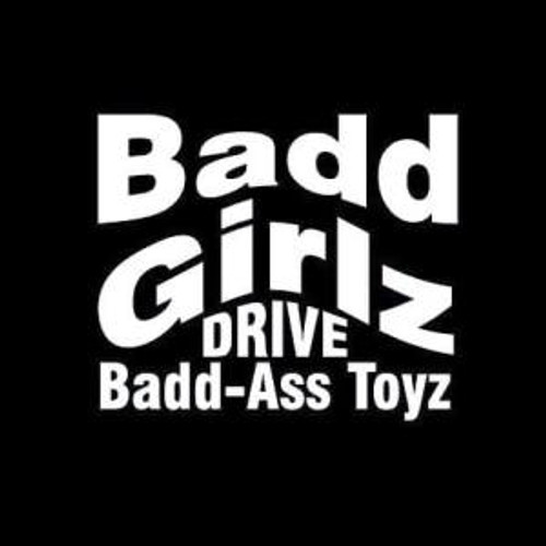 Bad Girls Drive Badd Ass Toys  Decal High glossy, premium 3 mill vinyl, with a life span of 5 - 7 years!