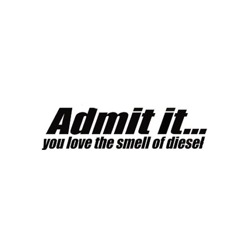 Admit It Diesel Smell  Vinyl Decal High glossy, premium 3 mill vinyl, with a life span of 5 - 7 years!