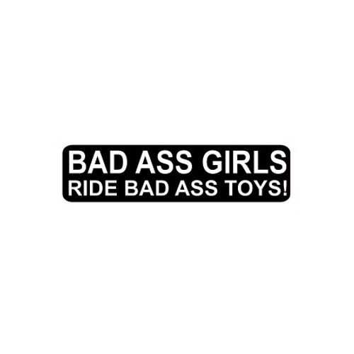 Bad Ass Girls Ride Bad Ass Toys Vinyl Decal High glossy, premium 3 mill vinyl, with a life span of 5 - 7 years!