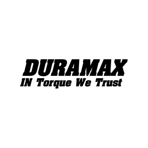 Duramax In Torque We Trust  Vinyl Decal High glossy, premium 3 mill vinyl, with a life span of 5 - 7 years!