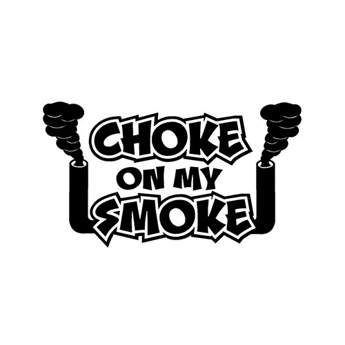 Choke On My Smoke Decal Sticker High glossy, premium 3 mill vinyl, with a life span of 5 - 7 years!