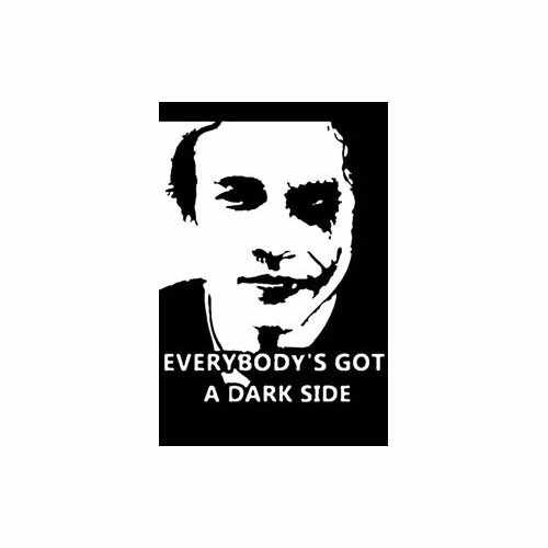 Everybody'S Got A Dark Side  Vinyl Decal Sticker  Size option will determine the size from the longest side Industry standard high performance calendared vinyl film Cut from Oracle 651 2.5 mil Outdoor durability is 7 years Glossy surface finish