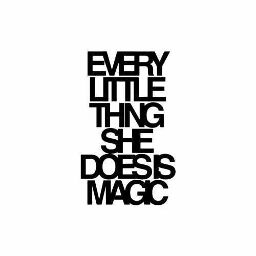 Every Little Thing She Does Is Magic  Vinyl Decal Sticker  Size option will determine the size from the longest side Industry standard high performance calendared vinyl film Cut from Oracle 651 2.5 mil Outdoor durability is 7 years Glossy surface finish