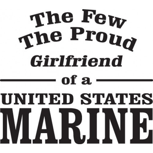 The Few The Proud Girlfriend of a United States Marine    Vinyl Decal High glossy, premium 3 mill vinyl, with a life span of 5 - 7 years!