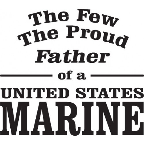 The Few The Proud Father of a United States Marine    Vinyl Decal High glossy, premium 3 mill vinyl, with a life span of 5 - 7 years!