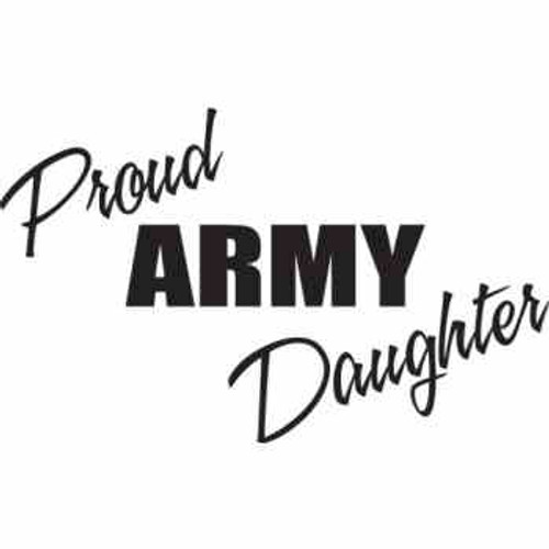Proud Army Daughter    Vinyl Decal High glossy, premium 3 mill vinyl, with a life span of 5 - 7 years!