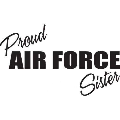 Proud Air Force Sister   Vinyl Decal High glossy, premium 3 mill vinyl, with a life span of 5 - 7 years!