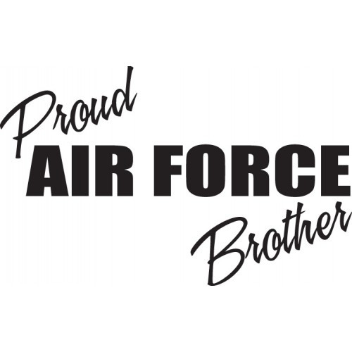 Proud Air Force Brother   Vinyl Decal High glossy, premium 3 mill vinyl, with a life span of 5 - 7 years!