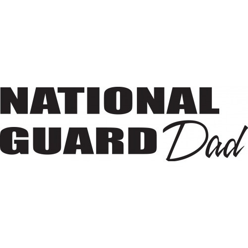 National Guard Dad    Vinyl Decal High glossy, premium 3 mill vinyl, with a life span of 5 - 7 years!