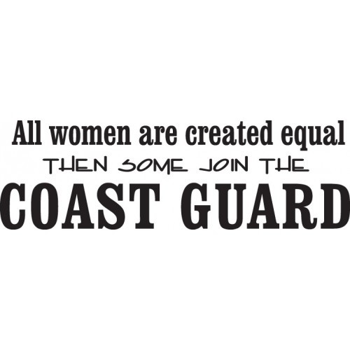 All Women are Created Equal  Then Some Join the  Coast Guard    Vinyl Decal High glossy, premium 3 mill vinyl, with a life span of 5 - 7 years!