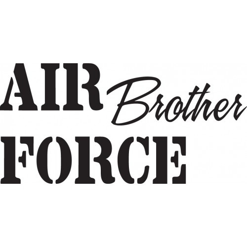 Air Force Brother   Vinyl Decal High glossy, premium 3 mill vinyl, with a life span of 5 - 7 years!