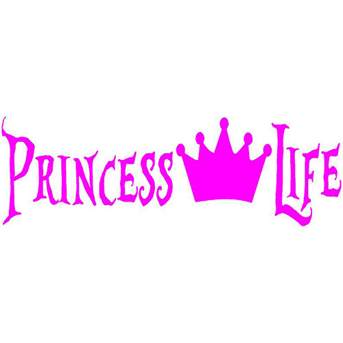Princess Life Vinyl Decal Sticker High glossy, premium 3 mill vinyl, with a life span of 5 - 7 years!